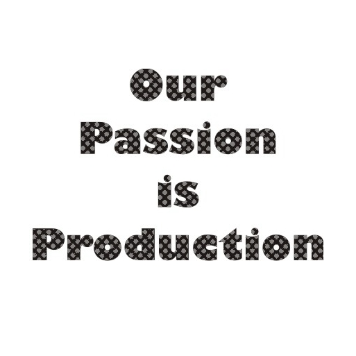 Our Passion Is Production